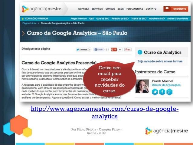 Deixe seu email para receber novidades do curso. http://www.agenciamestre.com/curso-de-google- analytics Por Fábio Ricotta...