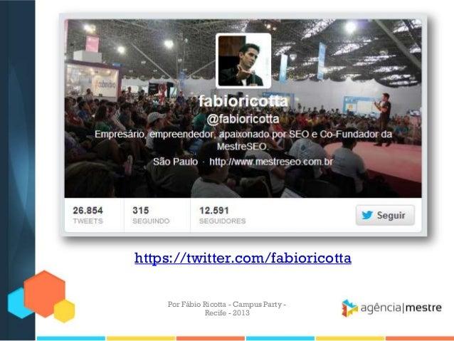 https://twitter.com/fabioricotta Por Fábio Ricotta - Campus Party - Recife - 2013