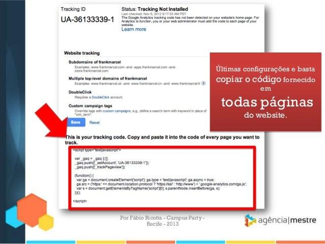Últimas configurações e basta copiar o código fornecido em todas páginas do website. Por Fábio Ricotta - Campus Party - Re...