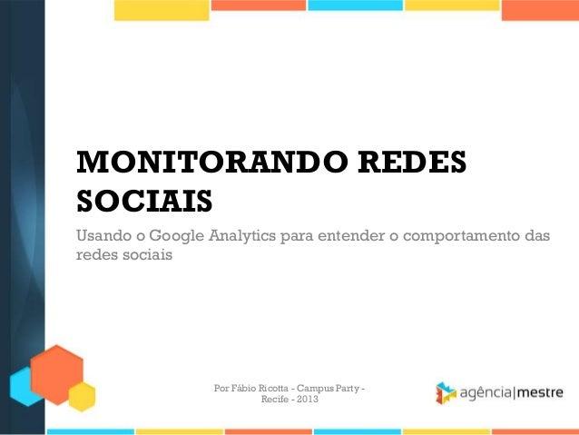 MONITORANDO REDES SOCIAIS Usando o Google Analytics para entender o comportamento das redes sociais Por Fábio Ricotta - Ca...
