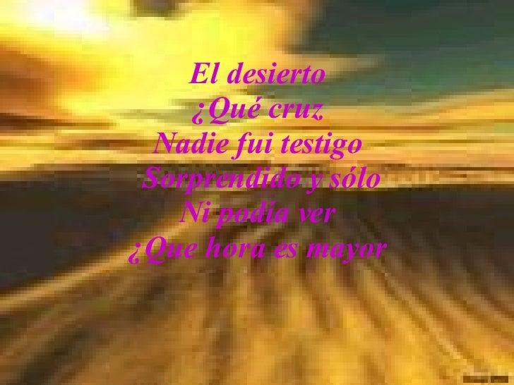 El desierto  ¿Qué cruz  Nadie fui testigo   Sorprendido y sólo  Ni podía ver  ¿Que hora es mayor
