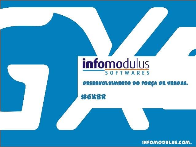 #GXBR Desenvolvimento do Força de Vendas. Infomodulus.com.