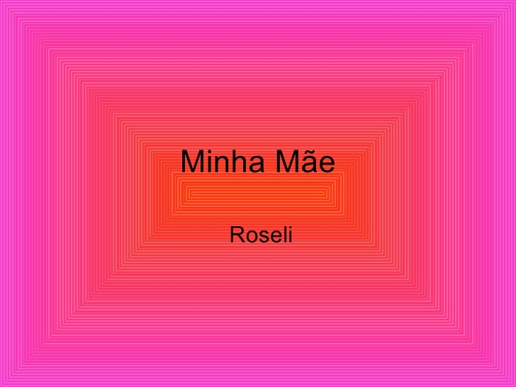 Minha Mãe Roseli