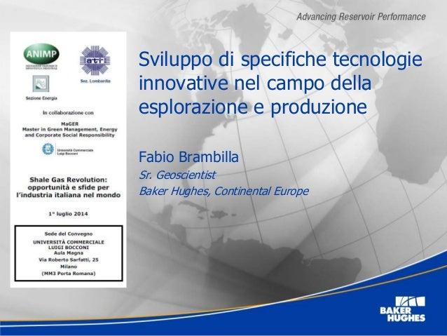 Sviluppo di specifiche tecnologie innovative nel campo della esplorazione e produzione Fabio Brambilla Sr. Geoscientist Ba...