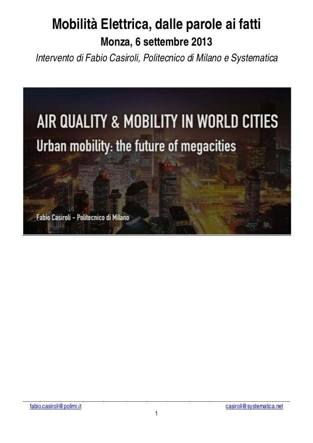 Mobilità Elettrica, dalle parole ai fatti Monza, 6 settembre 2013 Intervento di Fabio Casiroli, Politecnico di Milano e Sy...