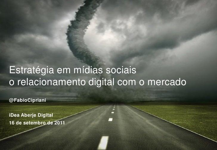 Estratégia em mídias sociaiso relacionamento digital com o mercado@FabioCiprianiiDea Aberje Digital16 de setembro de 2011