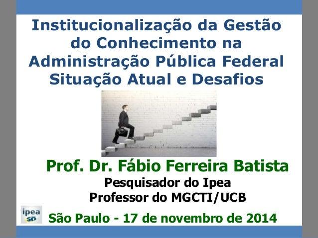 Institucionalização da Gestão do Conhecimento na Administração Pública Federal Situação Atual e Desafios Futuros São Paulo...