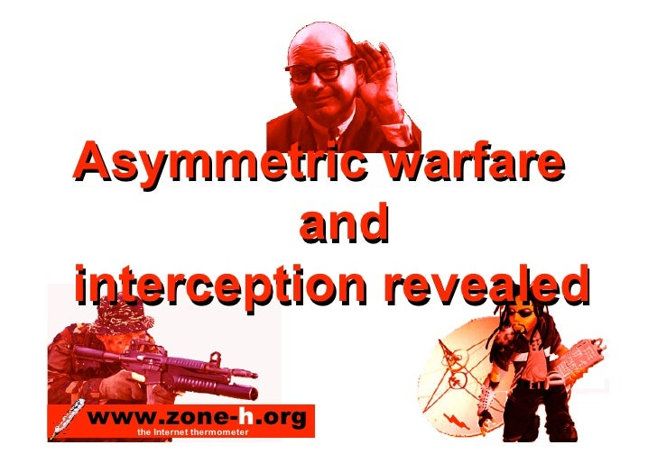 Asymmetric warfare           and interception revealed  www.zone-h.org    the Internet thermometer