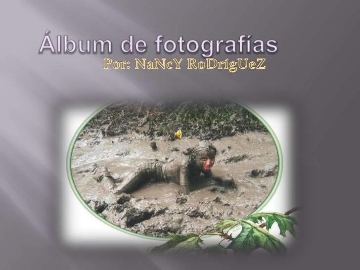 Álbum de fotografías<br />      Por: NaNcY RoDrígUeZ<br />