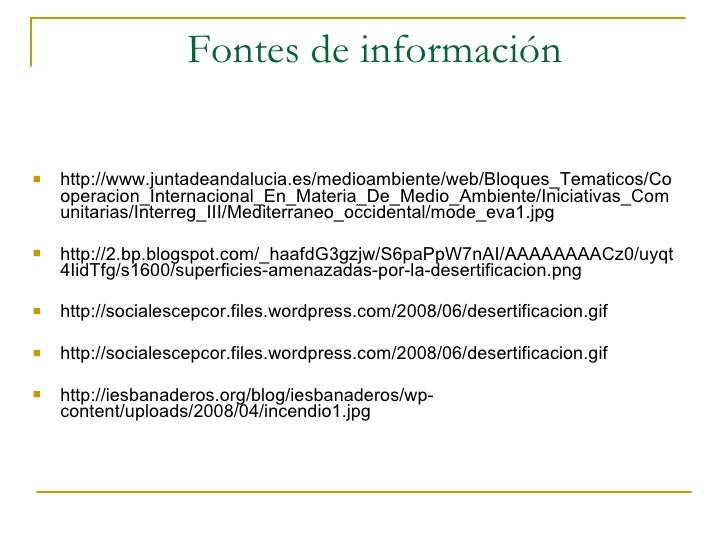 Fontes de información <ul><li>http://www.juntadeandalucia.es/medioambiente/web/Bloques_Tematicos/Cooperacion_Internacional...
