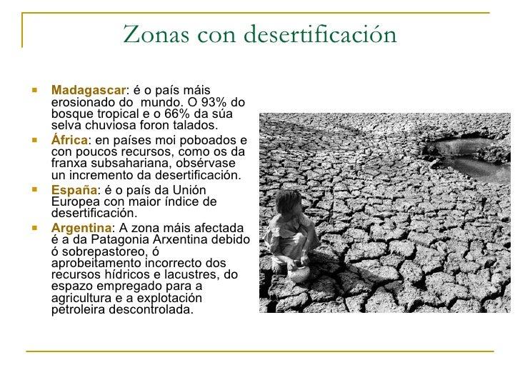 Zonas con desertificación <ul><li>Madagascar : é o país máis erosionado do  mundo. O 93% do bosque tropical e o 66% da súa...