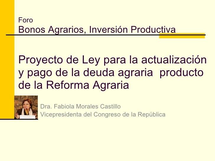 Foro Bonos Agrarios, Inversión Productiva   Proyecto de Ley para la actualización y pago de la deuda agraria producto de l...