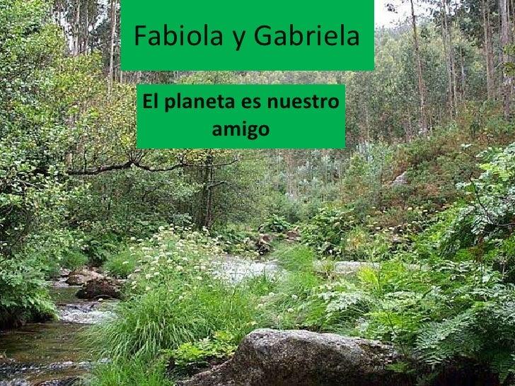 Fabiola y GabrielaEl planeta es nuestro        amigo