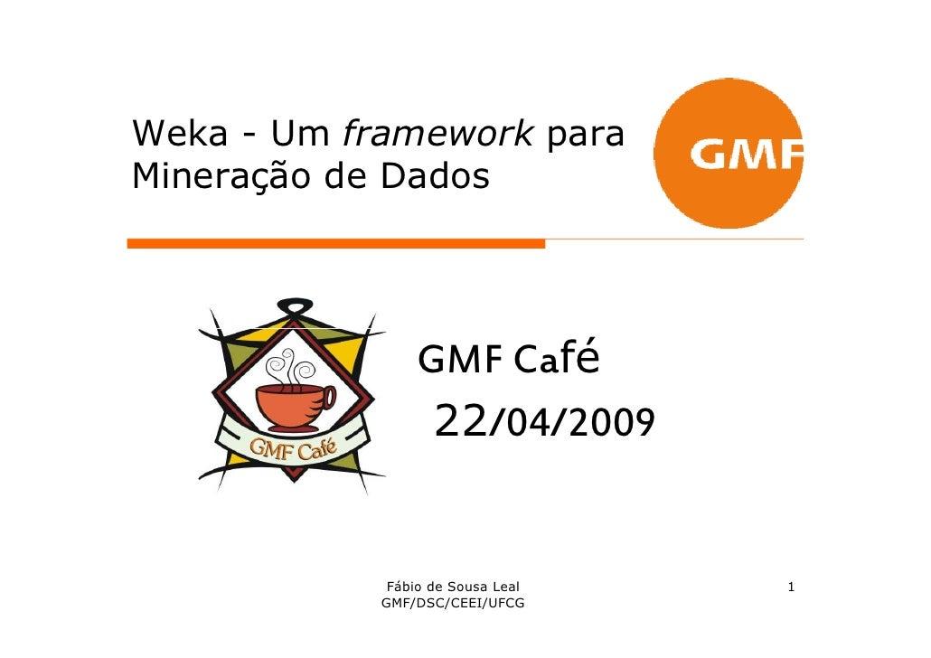 Weka - Um framework para Mineração de Dados                             fé                  GMF Café                   22/...