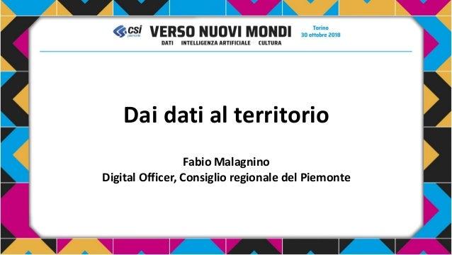 Dai dati al territorio Fabio Malagnino Digital Officer, Consiglio regionale del Piemonte