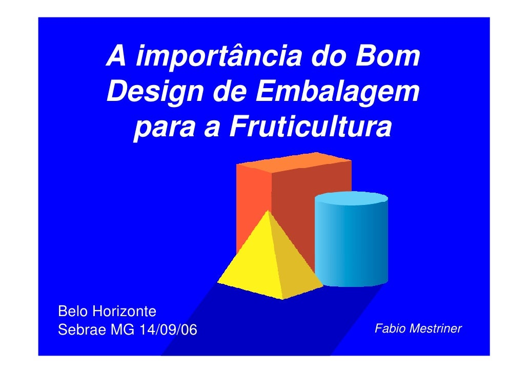 A importância do Bom       Design de Embalagem         para a Fruticultura     Belo Horizonte                        Fabio...