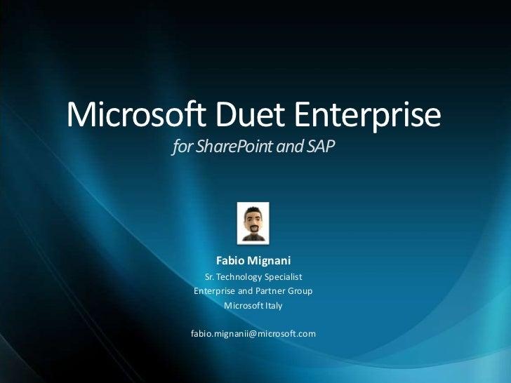 Microsoft Duet Enterprise       for SharePoint and SAP              Fabio Mignani           Sr. Technology Specialist     ...