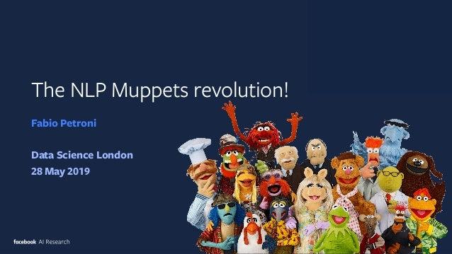 The NLP Muppets revolution! Fabio Petroni Data Science London 28 May 2019