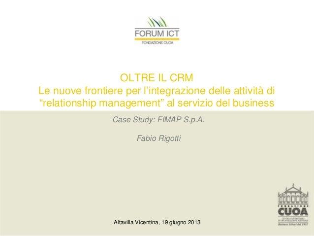"""Altavilla Vicentina, 19 giugno 2013OLTRE IL CRMLe nuove frontiere per l'integrazione delle attività di""""relationship manage..."""