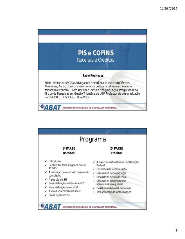 12/08/2014 1 PIS e COFINS Receitas e Créditos Fabio Rodrigues Sócio-diretor da SYSTAX; Advogado; Contabilista; Mestre em C...