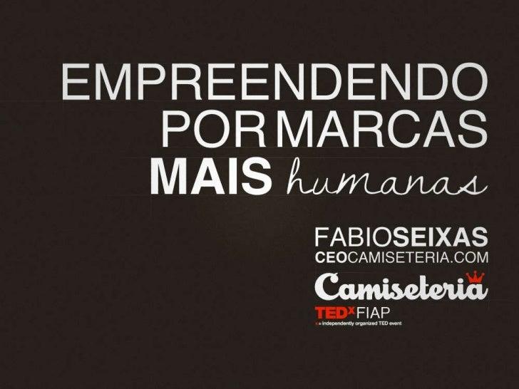 Empreendendo por marcas mais humanas Apresentação de Fabio Seixas CEO do Camiseteria.com – TEDxFiap