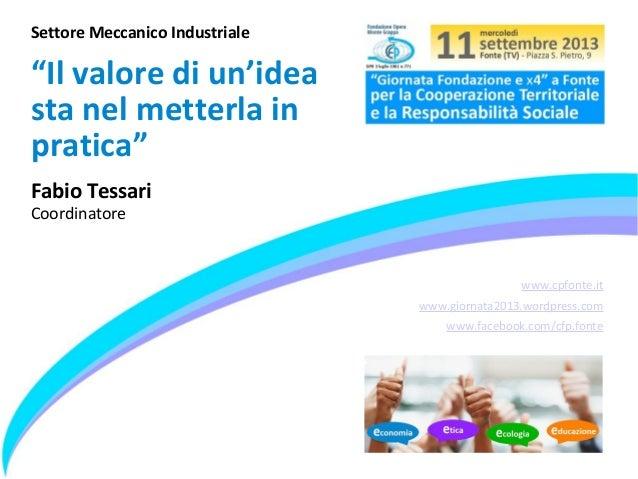 """www.cpfonte.it www.giornata2013.wordpress.com www.facebook.com/cfp.fonte Settore Meccanico Industriale """"Il valore di un'id..."""