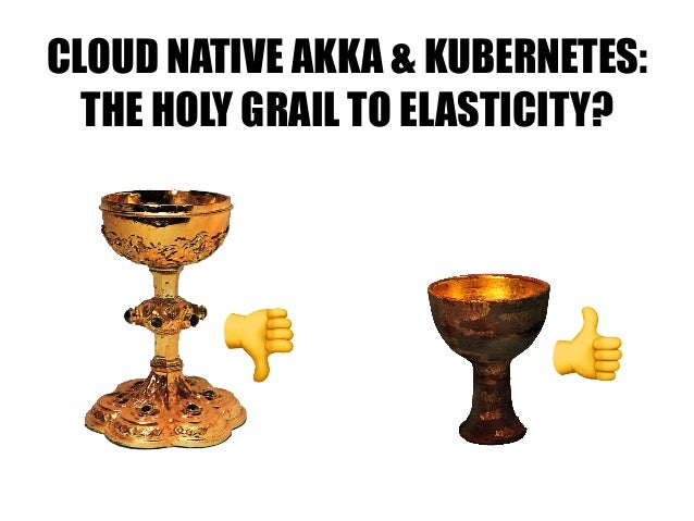 CLOUD NATIVE AKKA & KUBERNETES: THE HOLY GRAIL TO ELASTICITY? 👎 👍