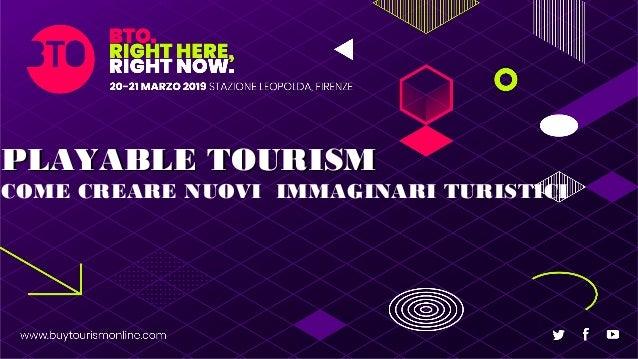 PLAYABLE TOURISMPLAYABLE TOURISM COME CREARE NUOVI IMMAGINARI TURISTICI
