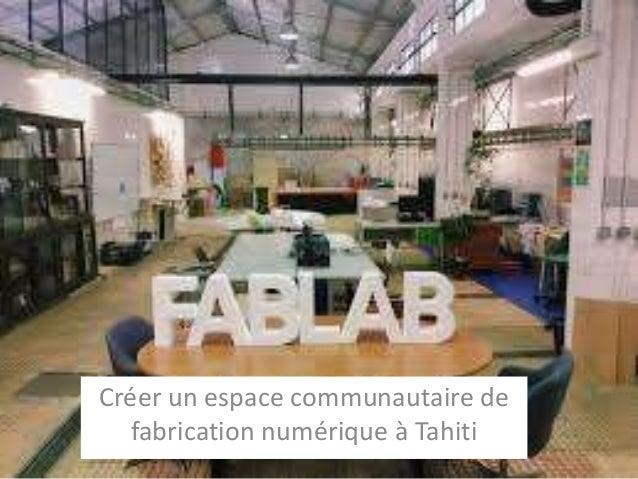 Créer un espace communautaire de fabrication numérique à Tahiti