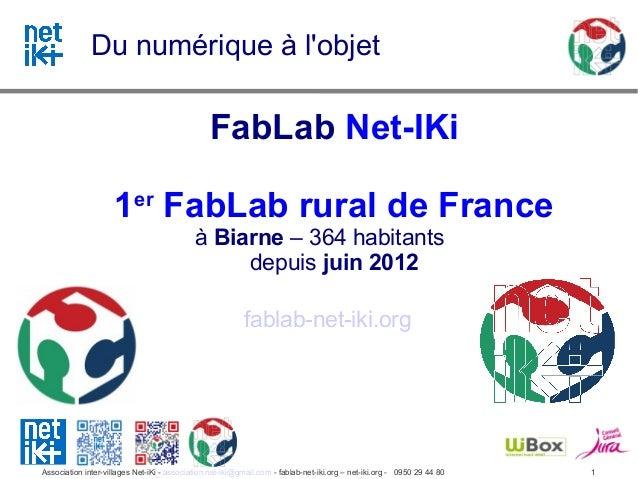 Du numérique à lobjet                                                FabLab Net-IKi                     1er FabLab rural d...