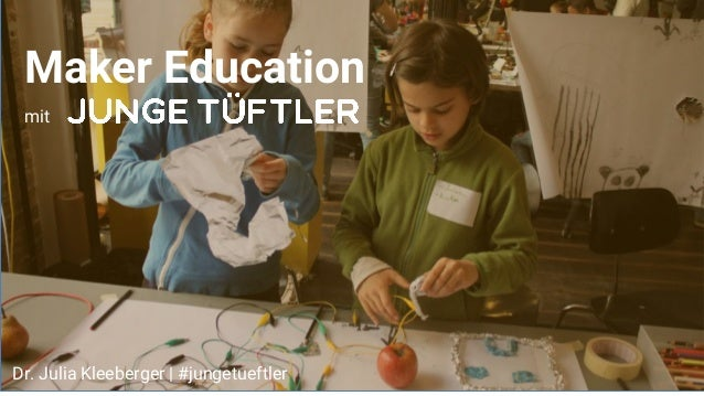 Maker Education mit Dr. Julia Kleeberger | #jungetueftler