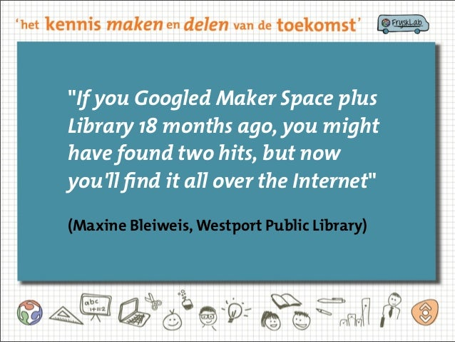 """""""If you Googled Maker Space plus Library 18 months ago, you might have found two hits, but now you'll find it all over the..."""