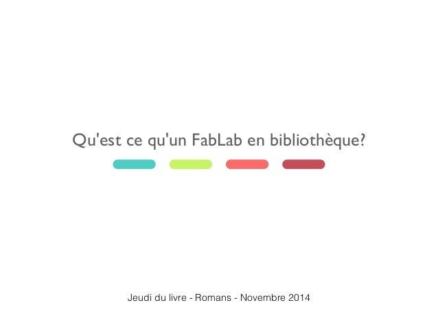 Qu'est ce qu'un FabLab en bibliothèque? Jeudi du livre - Romans - Novembre 2014