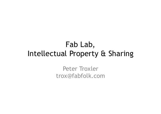 Fab Lab, Intellectual Property & Sharing Peter Troxler trox@fabfolk.com