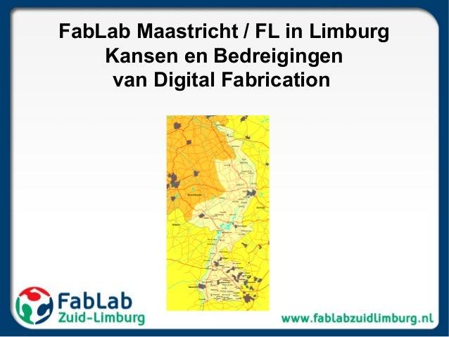 FabLab Maastricht / FL in LimburgKansen en Bedreigingenvan Digital Fabrication