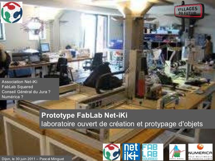 Prototype FabLab Net-iKi laboratoire ouvert de création et protypage d'objets  Association Net-iKi FabLab Squared Conseil ...