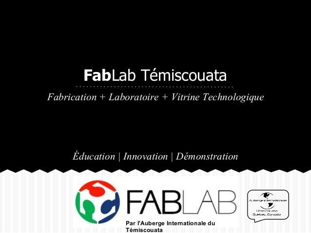 FabLab TémiscouataFabrication + Laboratoire + Vitrine Technologique     Éducation | Innovation | Démonstration            ...