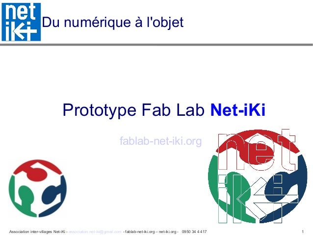 Association inter-villages Net-iKi - association.net-iki@gmail.com - fablab-net-iki.org – net-iki.org - 0950 34 4 417 1 Du...