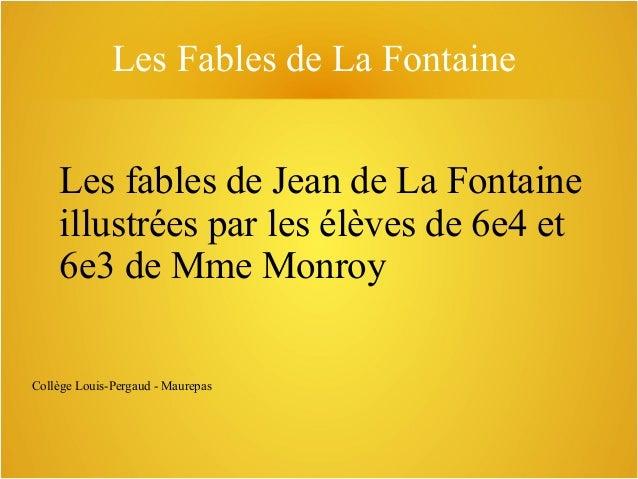 Les Fables de La Fontaine  Les fables de Jean de La Fontaine illustrées par les élèves de 6e4 et 6e3 de Mme Monroy Collège...