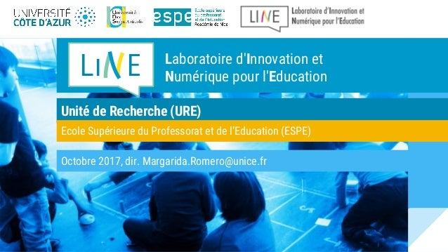 Unité de Recherche (URE) Octobre 2017, dir. Margarida.Romero@unice.fr Ecole Supérieure du Professorat et de l'Education (E...