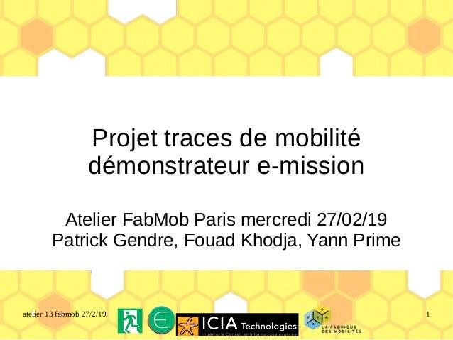 atelier 13 fabmob 27/2/19 1 Projet traces de mobilité démonstrateur e-mission Atelier FabMob Paris mercredi 27/02/19 Patri...