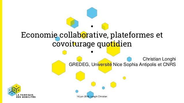 Economie collaborative, plateformes et covoiturage quotidien Christian Longhi GREDEG, Université Nice Sophia Antipolis et ...