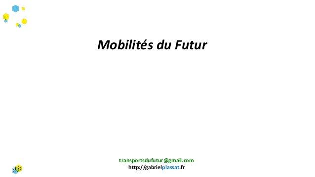 transportsdufutur@gmail.com http://gabrielplassat.fr Mobilités du Futur