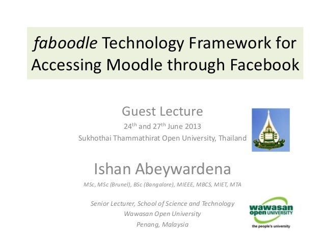 faboodle Technology Framework forAccessing Moodle through FacebookGuest Lecture24th and 27th June 2013Sukhothai Thammathir...