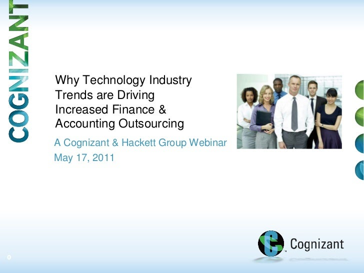 Why Technology Industry    Trends are Driving    Increased Finance &    Accounting Outsourcing    A Cognizant & Hackett Gr...
