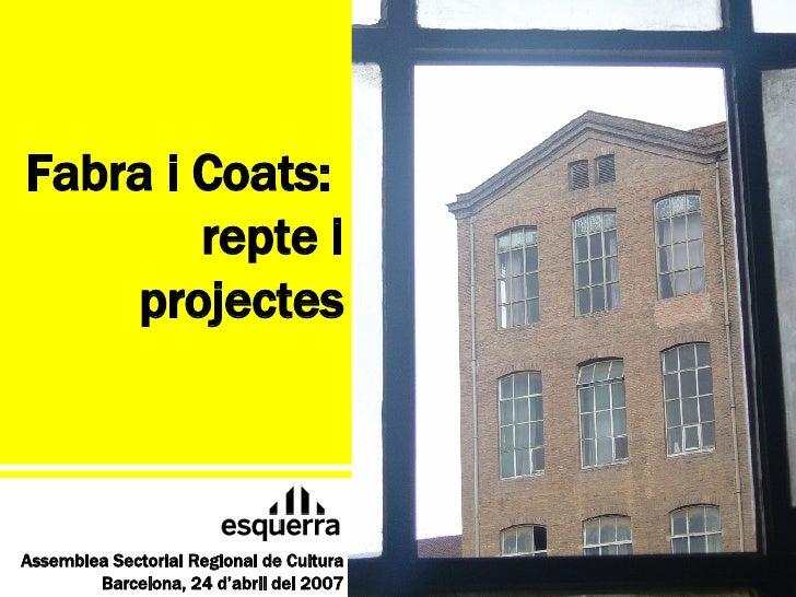Fabra i Coats:  repte i projectes Assemblea Sectorial Regional de Cultura Barcelona, 24 d'abril del 2007