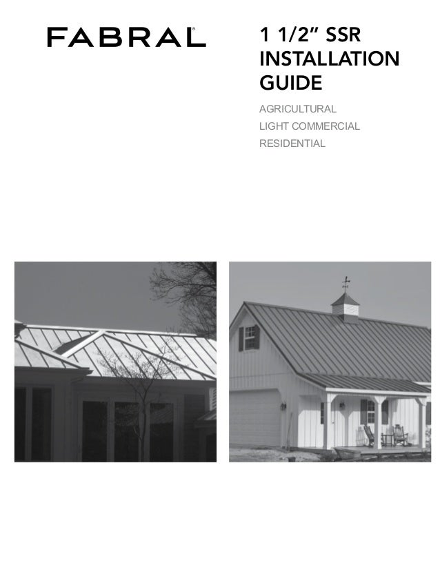 Lovely Fabral SSR Metal Roofing Installation Manual. 1 1/2u201d SSR INSTALLATION GUIDE  AGRICULTURAL LIGHT COMMERCIAL RESIDENTIAL ...