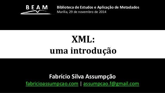 XML: uma introdução Fabrício Silva Assumpção fabricioassumpcao.com | assumpcao.f@gmail.com Biblioteca de Estudos e Aplicaç...