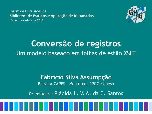 Fórum de Discussões daBiblioteca de Estudos e Aplicação de Metadados26 de novembro de 2012             Conversão de regist...