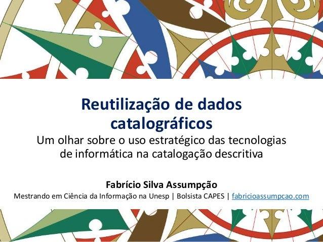 Reutilização de dados catalográficos Um olhar sobre o uso estratégico das tecnologias de informática na catalogação descri...